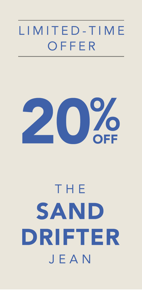 Limited-Time Offer | 20% Off The Sand Drifter Jean