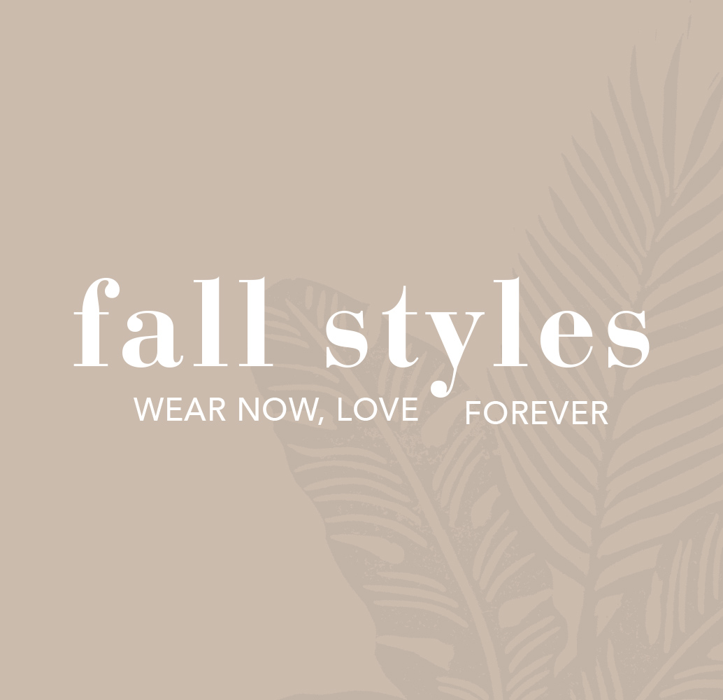 Fall Styles, Wear Now Love Forever