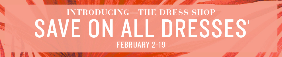 Save on All Dresses February 2-19
