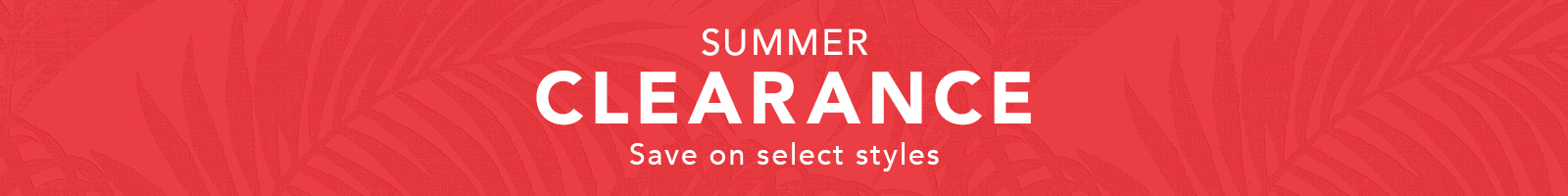 Summer Clearance Event: Save on Select Styles